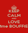 KEEP CALM AND LOVE Mme BOUFFIER - Personalised Poster A4 size