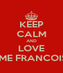 KEEP CALM AND LOVE MME FRANCOISE - Personalised Poster A4 size