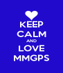 KEEP CALM AND LOVE MMGPS - Personalised Poster A4 size