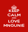 KEEP CALM AND LOVE MNGUNIE - Personalised Poster A4 size