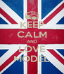 KEEP CALM AND LOVE MODEL - Personalised Poster A4 size