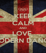 KEEP CALM AND LOVE  MODERN DANCE - Personalised Poster A4 size