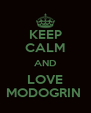 KEEP CALM AND LOVE MODOGRIN  - Personalised Poster A4 size