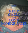 KEEP CALM AND LOVE MOEKE JAME - Personalised Poster A4 size