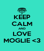 KEEP CALM AND LOVE MOGLIE <3 - Personalised Poster A4 size