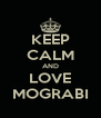 KEEP CALM AND LOVE MOGRABI - Personalised Poster A4 size