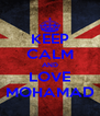 KEEP CALM AND LOVE MOHAMAD - Personalised Poster A4 size
