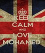 KEEP CALM AND LOVE MOHAMED  - Personalised Poster A4 size