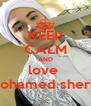 KEEP CALM AND love  mohamed sherif  - Personalised Poster A4 size