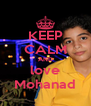KEEP CALM AND love Mohanad - Personalised Poster A4 size