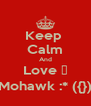 Keep  Calm And Love ♡ Mohawk :* ({}) - Personalised Poster A4 size
