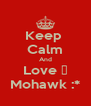 Keep  Calm And Love ♡ Mohawk :* - Personalised Poster A4 size