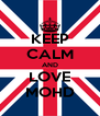 KEEP CALM AND LOVE MOHD - Personalised Poster A4 size