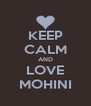 KEEP CALM AND LOVE MOHINI - Personalised Poster A4 size