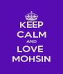 KEEP CALM AND LOVE  MOHSIN - Personalised Poster A4 size