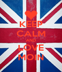 KEEP CALM AND LOVE MOIN - Personalised Poster A4 size