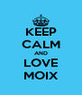KEEP CALM AND LOVE MOIX - Personalised Poster A4 size