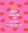 KEEP CALM AND Love Moiz jamil - Personalised Poster A4 size