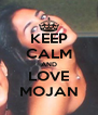 KEEP CALM AND LOVE MOJAN - Personalised Poster A4 size