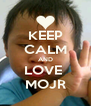 KEEP CALM AND LOVE  MOJR - Personalised Poster A4 size