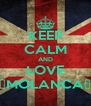KEEP CALM AND LOVE ▲MOLANCA▼ - Personalised Poster A4 size