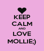 KEEP CALM AND LOVE MOLLIE;) - Personalised Poster A4 size