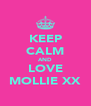 KEEP CALM AND LOVE MOLLIE XX - Personalised Poster A4 size