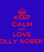 KEEP CALM AND LOVE MOLLY ROBERTS - Personalised Poster A4 size