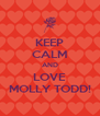 KEEP CALM AND LOVE MOLLY TODD! - Personalised Poster A4 size
