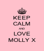 KEEP CALM AND LOVE MOLLY X - Personalised Poster A4 size