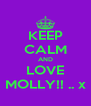 KEEP CALM AND LOVE MOLLY!! .. x - Personalised Poster A4 size