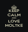 KEEP CALM AND LOVE MOLTKE - Personalised Poster A4 size