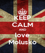 KEEP CALM AND love Molusko - Personalised Poster A4 size