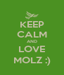 KEEP CALM AND LOVE MOLZ :) - Personalised Poster A4 size