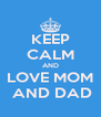 KEEP CALM AND LOVE MOM  AND DAD - Personalised Poster A4 size