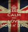 KEEP CALM AND LOVE MOM n' DAD - Personalised Poster A4 size