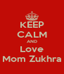 KEEP CALM AND Love Mom Zukhra - Personalised Poster A4 size