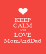 KEEP CALM AND LOVE MomAndDad - Personalised Poster A4 size