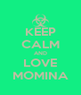 KEEP CALM AND LOVE MOMINA - Personalised Poster A4 size