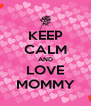 KEEP CALM AND LOVE MOMMY - Personalised Poster A4 size