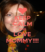 KEEP CALM AND LOVE MOMMY!!!! - Personalised Poster A4 size