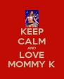 KEEP CALM AND LOVE MOMMY K - Personalised Poster A4 size