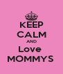 KEEP CALM AND Love  MOMMYS  - Personalised Poster A4 size
