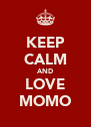KEEP CALM AND LOVE MOMO - Personalised Poster A4 size