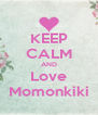 KEEP CALM AND Love Momonkiki - Personalised Poster A4 size
