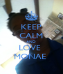 KEEP CALM AND LOVE  MONAE  - Personalised Poster A4 size