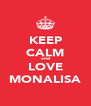 KEEP CALM and LOVE MONALISA - Personalised Poster A4 size