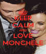 KEEP CALM AND LOVE MONCHELE - Personalised Poster A4 size