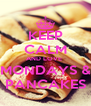 KEEP CALM AND LOVE  MONDAYS & PANCAKES - Personalised Poster A4 size