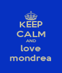 KEEP CALM AND love mondrea - Personalised Poster A4 size